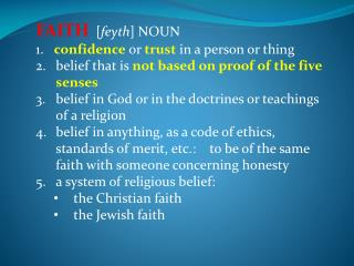 FAITH   [ feyth ] NOUN 1.    confidence  or  trust  in a person or thing