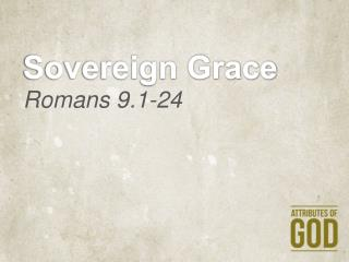 Sovereign Grace Romans 9.1-24