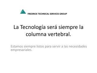 La Tecnología será siempre la columna vertebral.