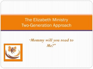 The Elizabeth Ministry Two-Generation Approach