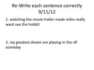 Re-Write each sentence correctly 9/11/12