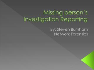 Missing person's Investigation Reporting