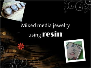 Mixed  media  jewelry using r esin