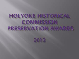 Holyoke Historical Commission  Preservation Awards 2013
