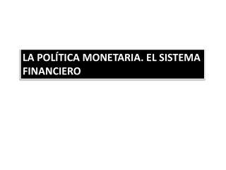 LA POLÍTICA MONETARIA. EL SISTEMA FINANCIERO
