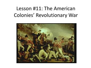 Lesson #11: The American Colonies' Revolutionary War