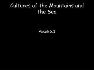 Cultures of the Mountains and the Sea