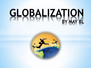 Globalization by may 8l