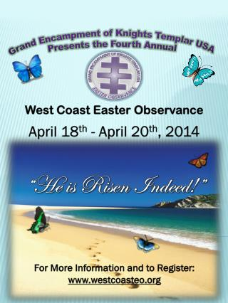 "West Coast Easter Observance April  18 th - April  20 th ,  2014 "" He is Risen Indeed!"""