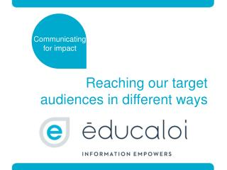 Reaching  our target audiences in different ways