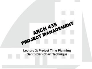 ARCH  435 PROJECT MANAGEMENT