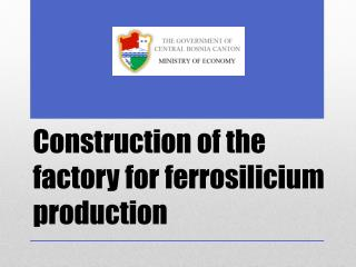 Construction of  the factory  for  ferrosilicium production