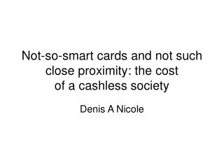 Not-so-smart cards and not such close proximity: the cost of a cashless society