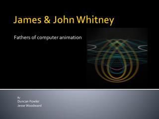 James & John Whitney