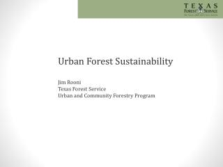 Urban Forest Sustainability Jim Rooni Texas  Forest Service Urban and Community Forestry Program