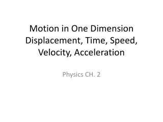 Motion in One Dimension Displacement, Time, Speed, Velocity, Acceleration