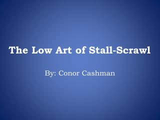 The Low Art of Stall-Scrawl