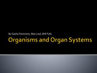 Organisms and Organ Systems