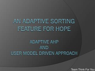 An  adaptive Sorting Feature for HOPE adaptive AHP  and  User  Model Driven Approach