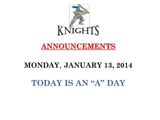"ANNOUNCEMENTS MONDAY ,  JANUARY 13, 2014 TODAY IS AN ""A"" DAY"
