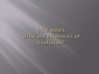 15.2 notes What are evidences of evolution?