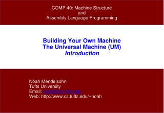 Building Your Own Machine The Universal Machine (UM) Introduction