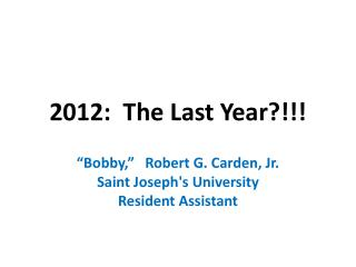 2012:  The Last Year?!!!