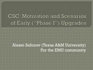"CSC: Motivation and Scenarios of Early (""Phase I"") Upgrades"