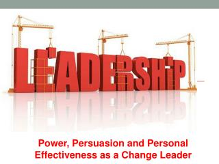 Power, Persuasion and Personal Effectiveness as a Change Leader