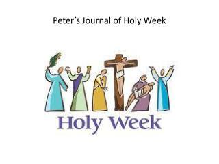 Peter's Journal of Holy Week