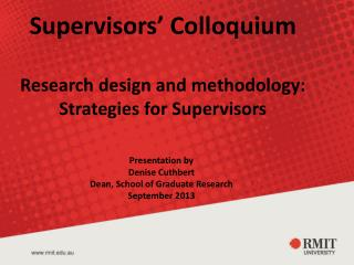 Supervisors' Colloquium Research  design and  methodology: Strategies for Supervisors