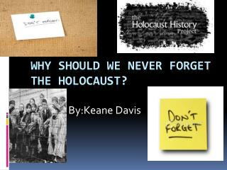Why should we never forget the holocaust?
