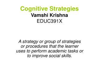 Cognitive Strategies Vamshi Krishna EDUC391X
