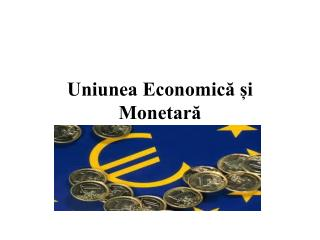 Uniunea Economic? ?i Monetar?