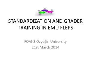 STANDARDI Z ATION AND GRAD ER TRAINING  IN EMU FLEPS
