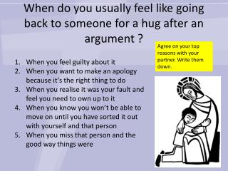 When do you usually feel like going back to someone for a hug after an argument ?