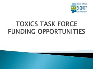 TOXICS TASK FORCE FUNDING OPPORTUNITIES