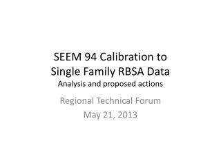 SEEM 94 Calibration to  Single Family RBSA Data Analysis and proposed actions