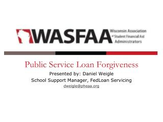 Public Service Loan  Forgiveness Presented by: Daniel Weigle