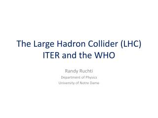 The Large  Hadron  Collider (LHC)  ITER and the WHO
