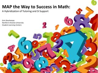 MAP the Way to Success in Math: A Hybridization of Tutoring and SI Support Evin Deschamps