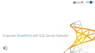 Empower  SharePoint  with SQL  Server  Features !