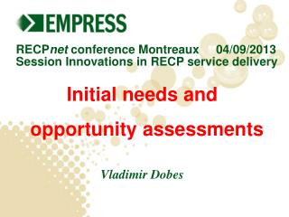 RECP net conference Montreaux      04/09/2013 Session  Innovations  in RECP  service delivery