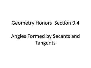 Geometry Honors   Section 9.4 Angles  Formed by Secants and Tangents