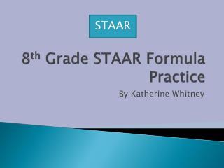 8 th  Grade STAAR Formula Practice
