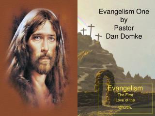 Evangelism One    by  Pastor  Dan Domke