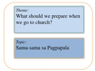 Theme: What should we prepare when we go to church?