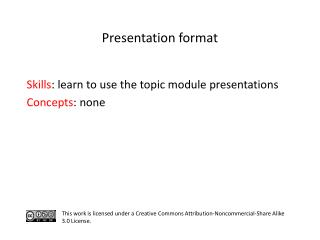 S kills : learn to use the topic module presentations C oncepts : none