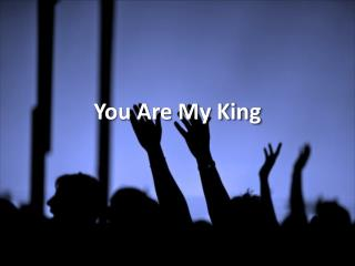 You Are My King