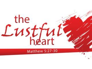 Sin begins in the heart.